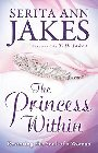 The Princess Within: Restoring the Soul of a Woman: Serita Jakes & T. Jakes