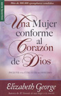 Una Mujer Conforme Al Corazon de Dios: A Woman After God's Own Heart: Elizabeth George