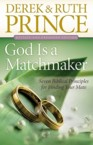 God Is a Matchmaker: Seven Biblical Principles for Finding Your Mate: Derek Prince & Ruth Prince