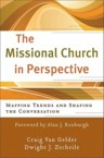 The Missional Church in Perspective: Mapping Trends and Shaping the Conversation: Craig Van Gelder & Dwight Zscheile & Alan Roxburgh
