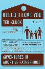 Hello, I Love You: Adventures in Adoptive Fatherhood: Ted Kluck