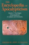 Encyclopedia of Apocalypticism: The Origins of Apocalypticism in Judaism and Christianity: Stephen Stein & Bernard McGinn & John Collins