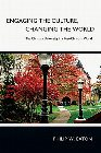 Engaging the Culture, Changing the World: The Christian University in a Post-Christian World: Philip Eaton