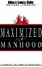 Maximized Manhood: A Guide to Family Survival: Edwin Cole & Ben Kinchlow