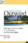 Reaching Outward: Helping Your Group Members Bring Christ Into Everyday Relationships: Jim Egli & Scott Boren