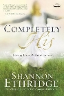 Completely His: Loving Jesus Without Limits: Shannon Ethridge