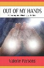 Out of My Hands: A Journey Into Healing with Reiki: Valerie Parsons