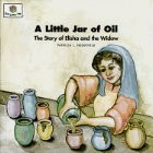 A Little Jar of Oil: The Story of Elisha & the Widow: Patricia Nederveld