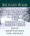 Preparing for Christmas: Daily Meditations for Advent: Richard Rohr